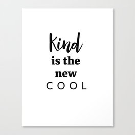Kind Is The New Cool Canvas Print