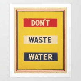Don't Waste Water! Art Print
