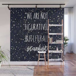 'we are not figuratively but literally stardust' science quote by Neil Tyson Wall Mural
