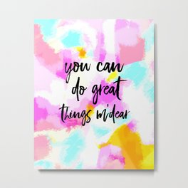 You can do great things m'dear - bright abstract typography Metal Print