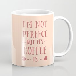 I'm Not Perfect, But My Coffee Is, Funny, Quote Coffee Mug