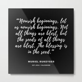 """. Not all things are blest, but the seeds of all things are blest. The blessing is in the seed."""" ~ M Metal Print"""