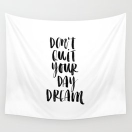Don't Quit Your Daydream black and white typography poster design home decor bedroom wall art Wall Tapestry