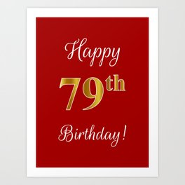 "Elegant ""Happy 79th Birthday!"" With Faux/Imitation Gold-Inspired Color Pattern Number (on Red) Art Print"