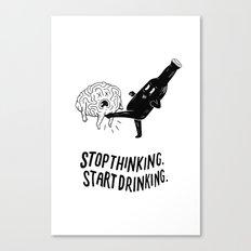 Stop Thinking Start Drinking Canvas Print