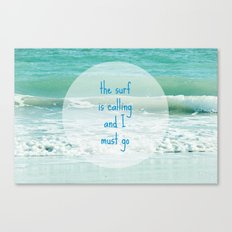 The Surf is Calling and I Must Go Canvas Print