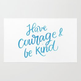 Have Courage and Be Kind Rug