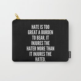 Hate is too great a burden to bear It injures the hater more than it injures the hated Carry-All Pouch