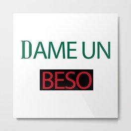 Dame Un Beso (Give Me a Kiss) Metal Print