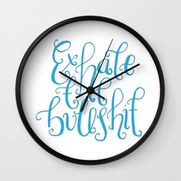 Funny Quotes, handlettering - Exhale the Bullshit Wall Clock