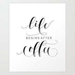 COFFEE DECOR, Life Begins After Coffee,Coffee Sign,Inspirational Quote,Bar Decor,But Firs Coffee Art Print