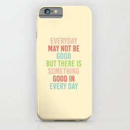 EVERY DAY MAY NOT BE GOOD BUT  iPhone Case