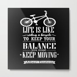 Life is like riding a bicycle. To keep your balance Albert Einstein Inspirational Quote Design Metal Print