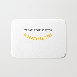Treat people with KINDNESS Bath Mat