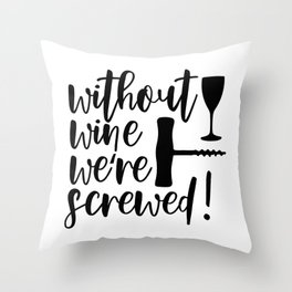 Without Wine We're Screwed Funny Quote Throw Pillow