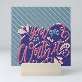 You Are So Worth It - Inspirational and Motivational Lettering Mini Art Print