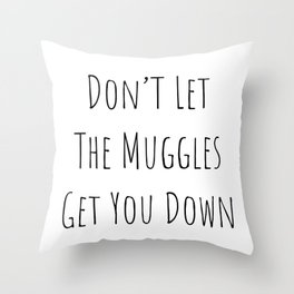 Don't Let the Muggles Get You Down (White) Throw Pillow