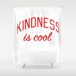 Kindness is Cool Shower Curtain