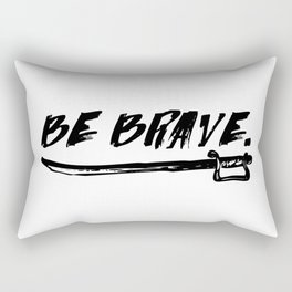 Be Brave. Rectangular Pillow