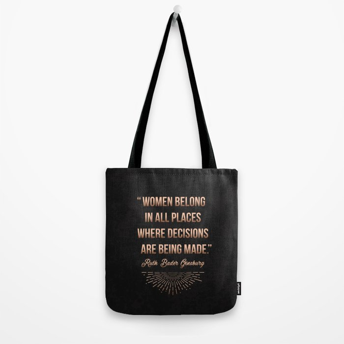 """Women belong in all places where decisions are being made."" -Ruth Bader Ginsburg Tote Bag"