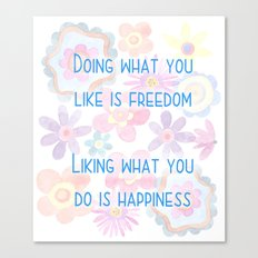 Liking What You Do Is Happiness Canvas Print