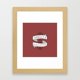 Burnouts and Black Coffee Framed Art Print
