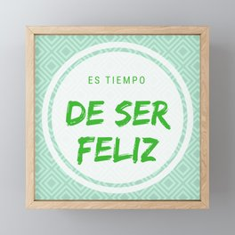 It is time to be happy | Es tiempo de ser feliz Framed Mini Art Print