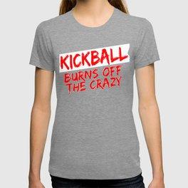 Kickball Player Gift Kickball Burns Off the Crazy T-shirt