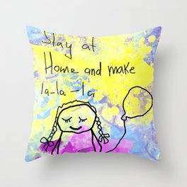 Stay at home and make lalala Throw Pillow