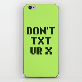 Don't Txt Ur X iPhone Skin