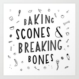 Baking Scones & Breaking Bones Art Print