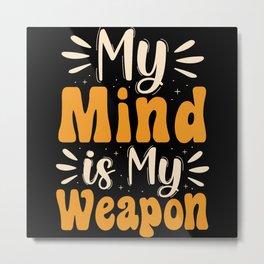 My mind is my weapon Metal Print