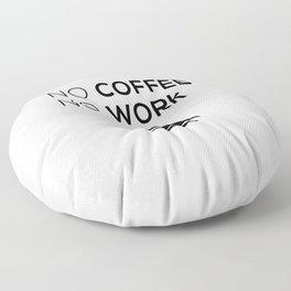 No Coffeee No Worke Floor Pillow