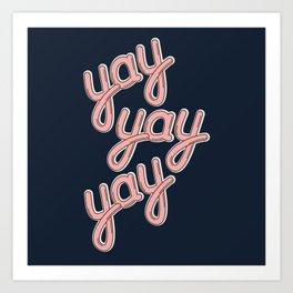 YAY YAY YAY! Art Print