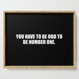you need to be odd to be number one funny quote Serving Tray