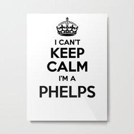 I cant keep calm I am a PHELPS Metal Print