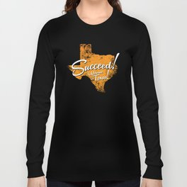 Succeed!  Welcome to Texas! Long Sleeve T-shirt