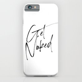 Get Naked, Home Decor, Printable Art, Bathroom Wall Decor, Quote Bathroom, Typography Art iPhone Case