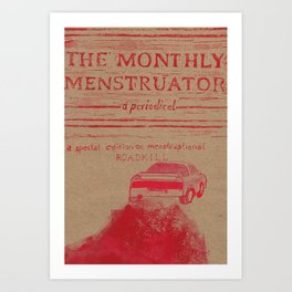 THE MONTHLY MENSTRUATOR - a periodical: roadkill Art Print