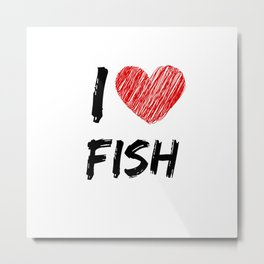 I Love Fish Metal Print