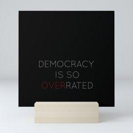 Democracy is so overrated - tvshow Mini Art Print