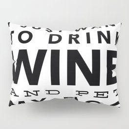 I Just Want to Drink Wine and Pet My Dog in Black Horizontal Pillow Sham