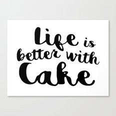 Life is better with cake Canvas Print