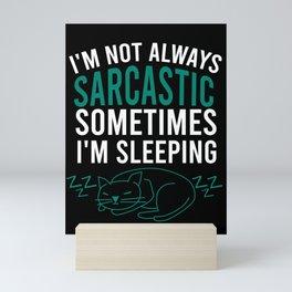 I'm not always sarcastic sometimes I'm sleeping Mini Art Print