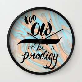 Too Old to be a Prodigy Wall Clock