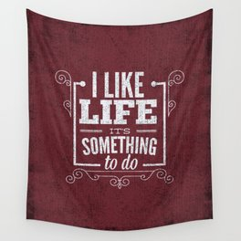 I like life its something to do Wall Tapestry