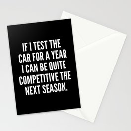 If I test the car for a year I can be quite competitive the next season Stationery Cards