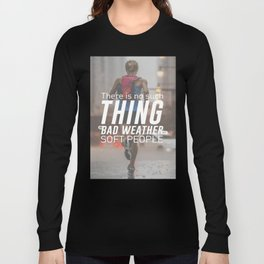 No Bad Weather Just Soft People Long Sleeve T-shirt