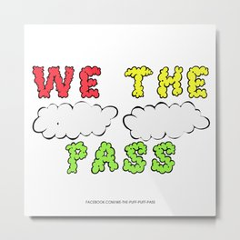 We the Puff Puff Pass Metal Print