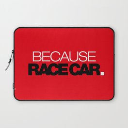 BECAUSE RACE CAR v6 HQvector Laptop Sleeve
